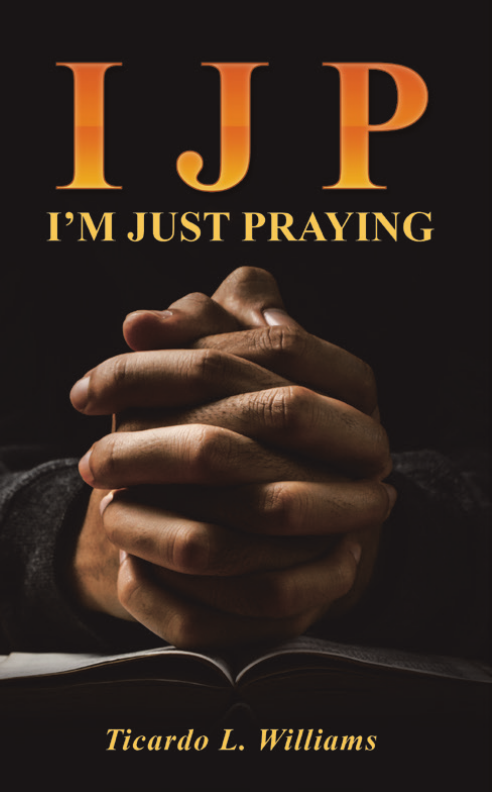 Front cover: IJP - I'm Just Praying book by Ticardo L. Williams